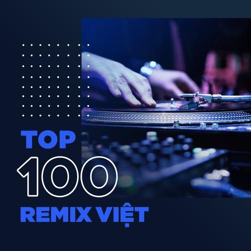 Top 100 nhạc remix Việt